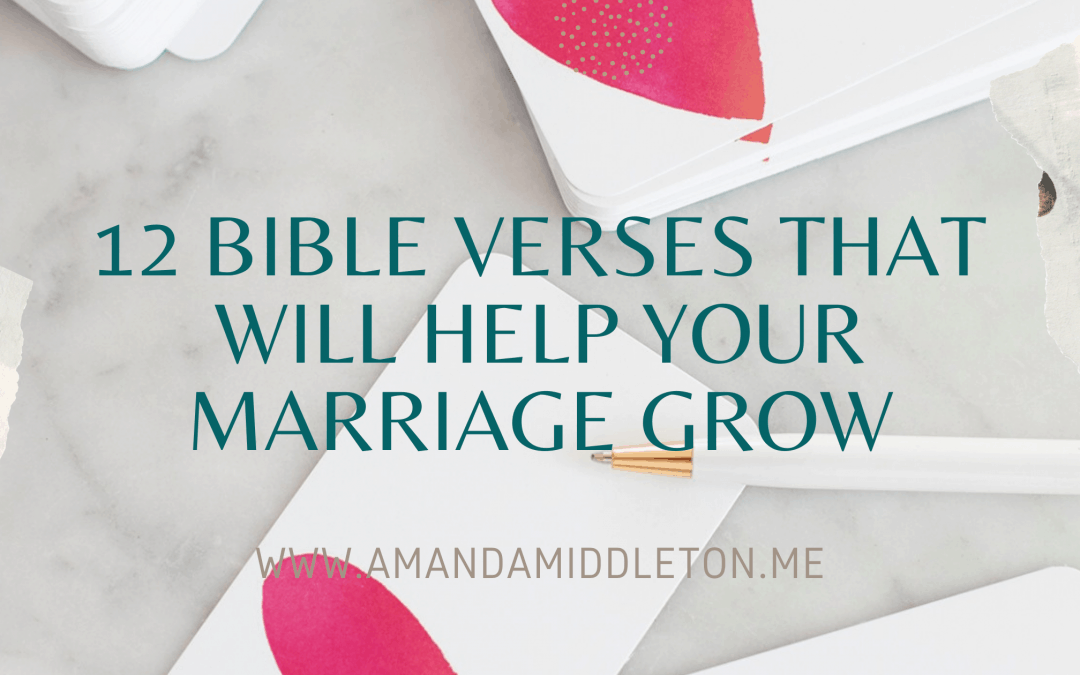 12 Bible Verses That Will Help Your Marriage Grow