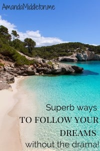 Superb ways follow your dreams without the drama