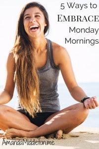 5 Ways to Embrace Monday Mornings