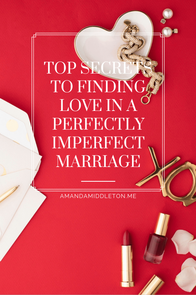 Secrets to Finding Love in a Perfectly Imperfect Marriage