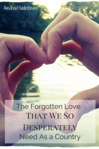 The Forgotten Love That We So Desperately Need As a Country