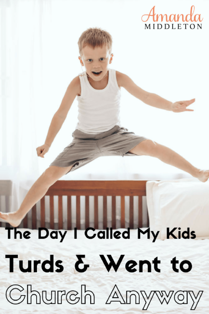 The Day I Called My Kids Turds & Went to Church Anyway