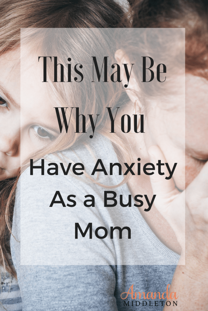 This May Be Why You Have Anxiety As a Busy Mom