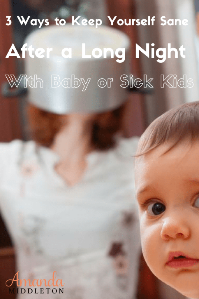 3 Ways to Keep Yourself Sane After a Long Night With Baby or Sick Kids
