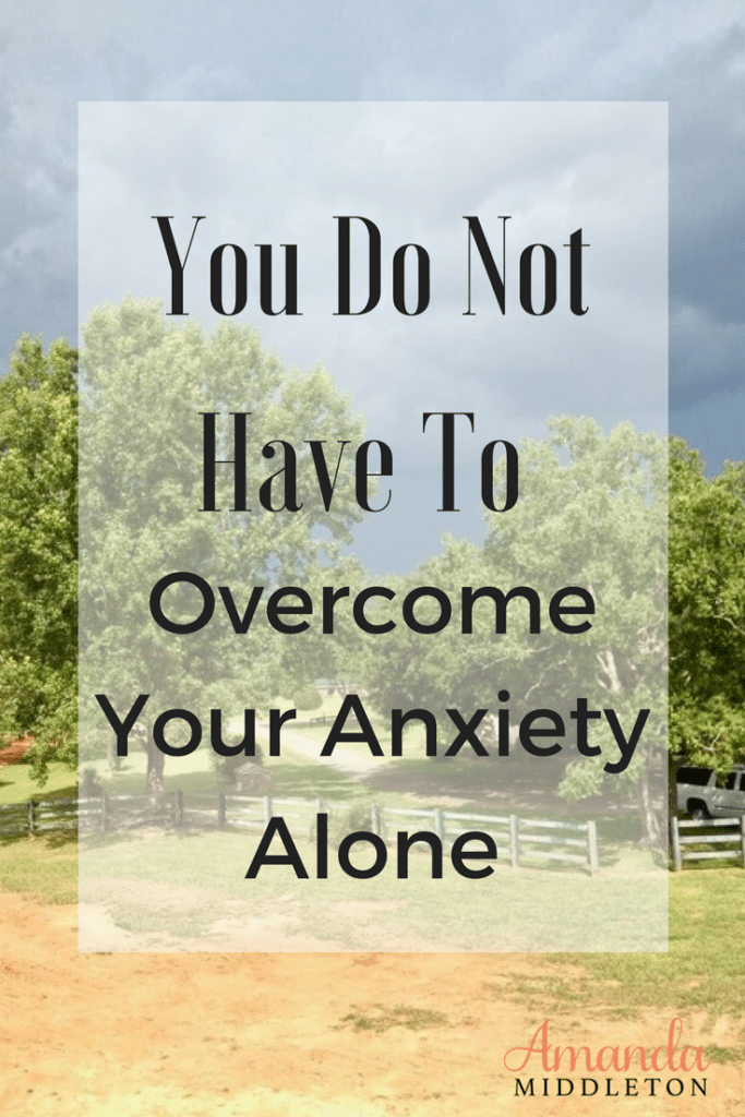 You Do Not Have To Overcome Your Anxiety Alone