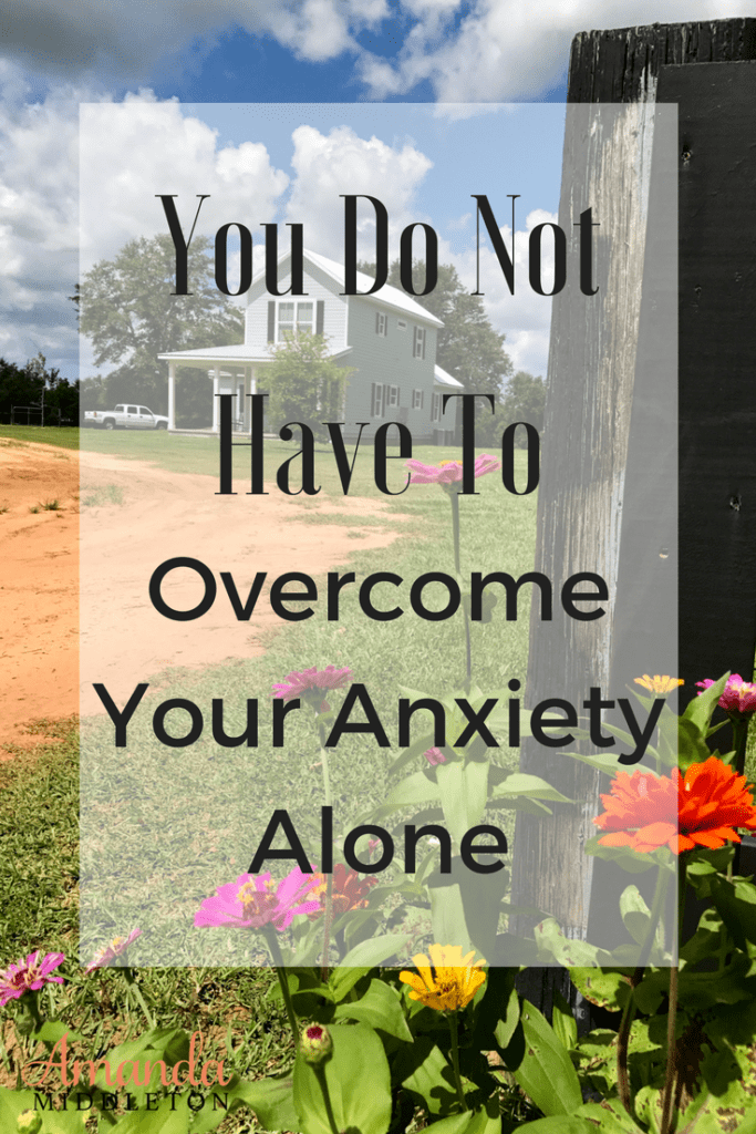 You Do Not Have To Overcome Your Anxiety Alone: Part 2