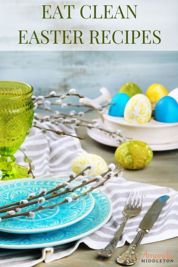 Easter doesn't have to be full of fat. It can be clean and delicious! I promise! Enjoy these simple, eat clean recipes that will make everyone happy! #AmandaMiddleton #faithblog #EatClean