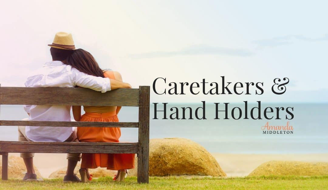 Caretakers and Hand Holders