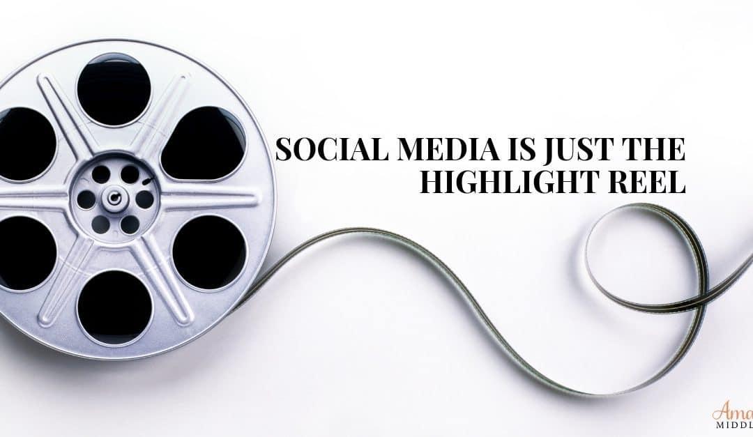 Social Media Is Just The Highlight Reel