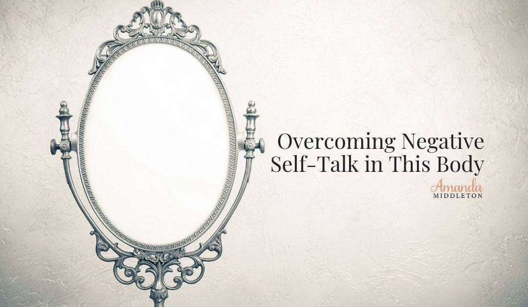 Overcoming Negative Self-Talk in This Body