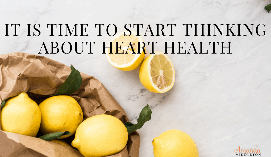 It Is Time To Start Thinking About Heart Health