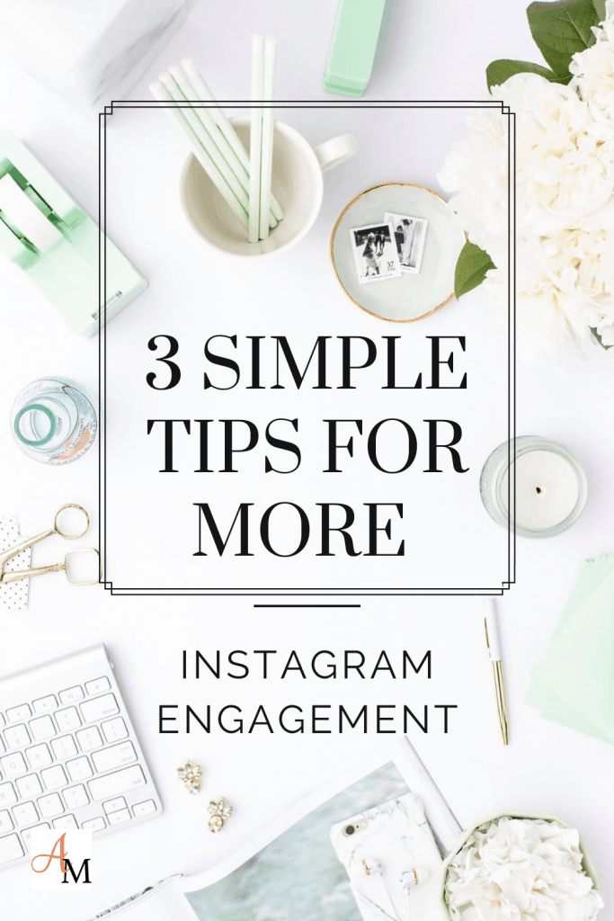 3 Simple Tips for More Instagram Engagement