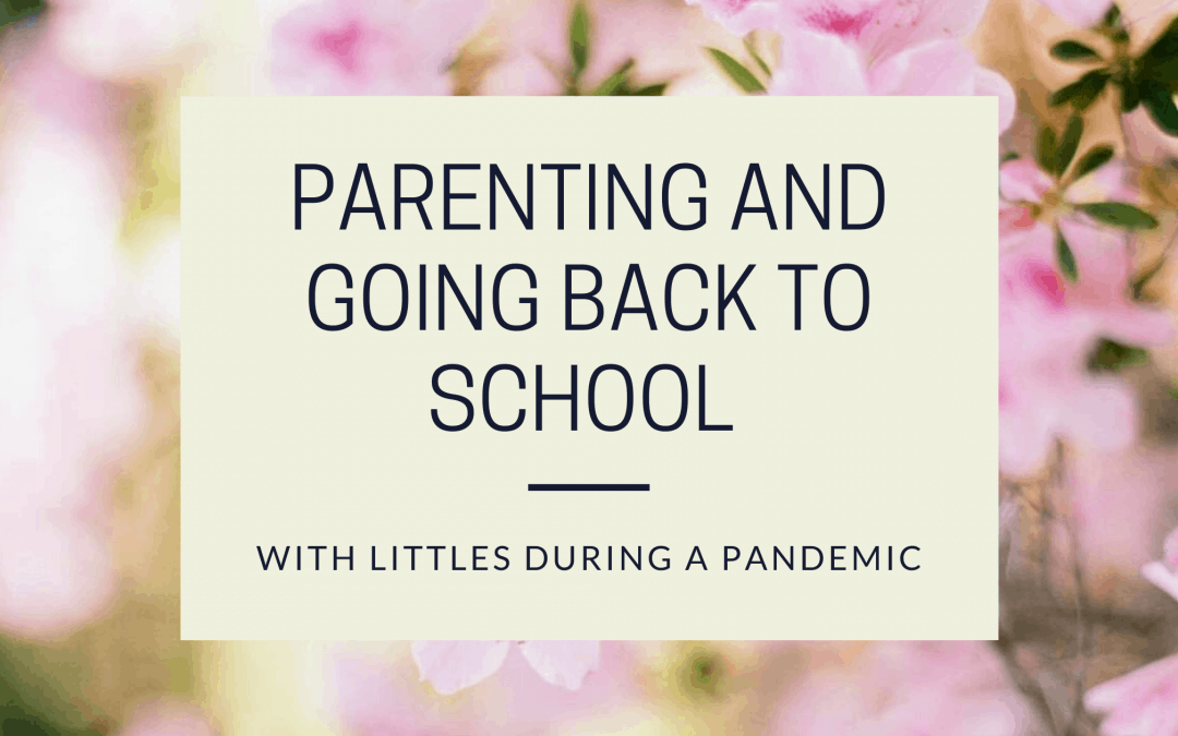 Parenting and Going Back to School With Littles During a Pandemic