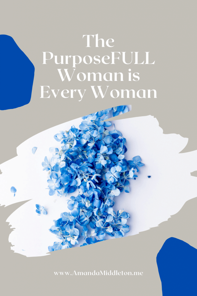 The PurposeFULL Woman is Every Woman